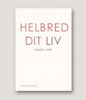 Helbred dit liv – Louise L. Hay